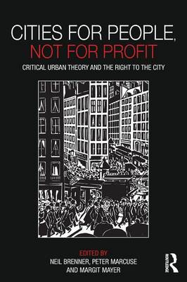 Cities for People, Not for Profit: Critical Urban Theory and the Right to the City (Paperback)