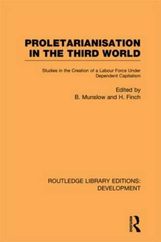 Proletarianisation in the Third World: Studies in the Creation of a Labour Force Under Dependent Capitalism - Routledge Library Editions: Development (Hardback)