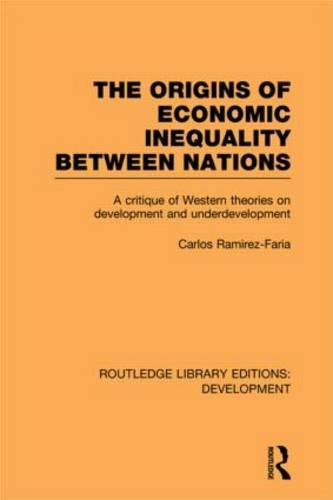 The Origins of Economic Inequality Between Nations: A Critique of Western Theories on Development and Underdevelopment - Routledge Library Editions: Development (Hardback)