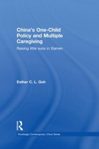 China's One-Child Policy and Multiple Caregiving: Raising Little Suns in Xiamen (Hardback)