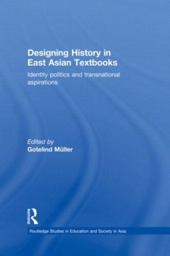 Designing History in East Asian Textbooks: Identity Politics and Transnational Aspirations (Hardback)