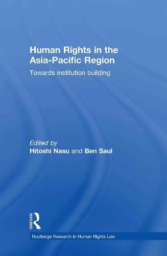 Human Rights in the Asia-Pacific Region: Towards Institution Building - Routledge Research in Human Rights Law (Hardback)