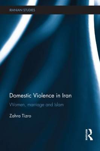 Domestic Violence in Iran: Women, Marriage and Islam (Hardback)