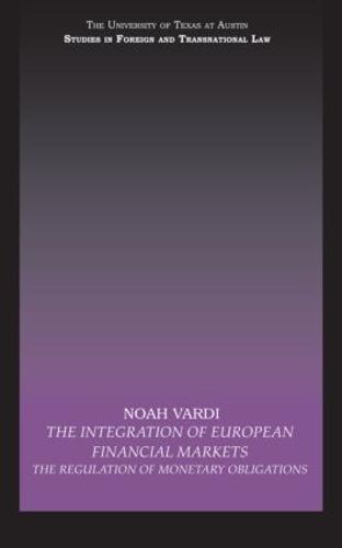 The Integration of European Financial Markets: The Regulation of Monetary Obligations (Hardback)