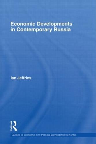 Economic Developments in Contemporary Russia - Guides to Economic and Political Developments in Asia (Hardback)