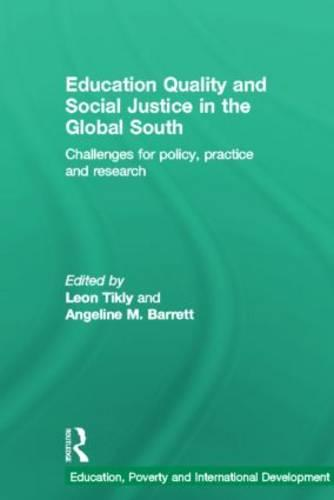 Education Quality and Social Justice in the Global South: Challenges for policy, practice and research - Education, Poverty and International Development (Hardback)