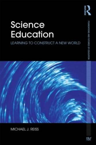 Science Education: Learning to construct a new world - Foundations and Futures of Education (Paperback)
