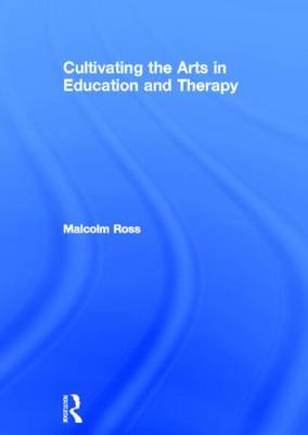 Cultivating the Arts in Education and Therapy (Hardback)