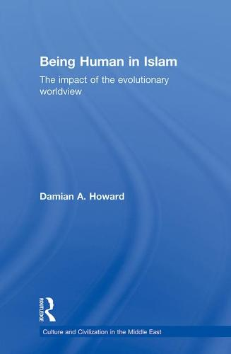 Being Human in Islam: The Impact of the Evolutionary Worldview - Culture and Civilization in the Middle East (Hardback)