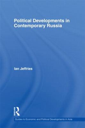 Political Developments in Contemporary Russia - Guides to Economic and Political Developments in Asia (Hardback)