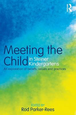 Meeting the Child in Steiner Kindergartens: An Exploration of Beliefs, Values and Practices (Paperback)