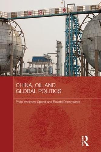 China, Oil and Global Politics (Hardback)
