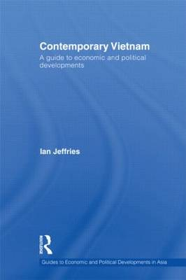 Contemporary Vietnam: A Guide to Economic and Political Developments - Guides to Economic and Political Developments in Asia (Hardback)