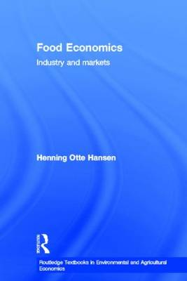 Food Economics: Industry and Markets - Routledge Textbooks in Environmental and Agricultural Economics (Hardback)