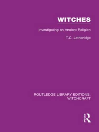 Witches: Investigating An Ancient Religion - Routledge Library Editions: Witchcraft (Hardback)