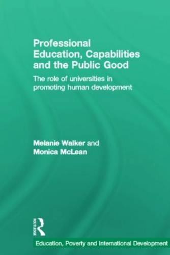 Professional Education, Capabilities and the Public Good: The role of universities in promoting human development (Hardback)