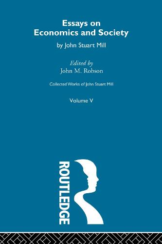 Collected Works of John Stuart Mill: V. Essays on Economics and Society Vol B (Paperback)