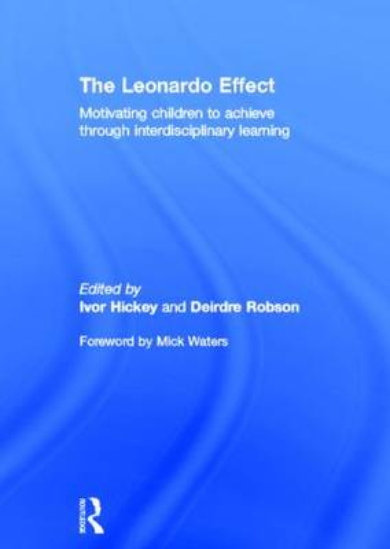 The Leonardo Effect: Motivating Children to Achieve Through Interdisciplinary Learning (Hardback)