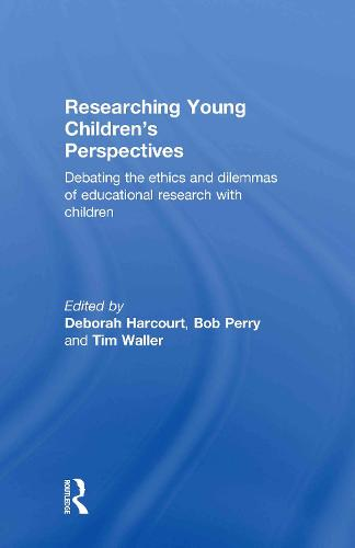Researching Young Children's Perspectives: Debating the ethics and dilemmas of educational research with children (Hardback)