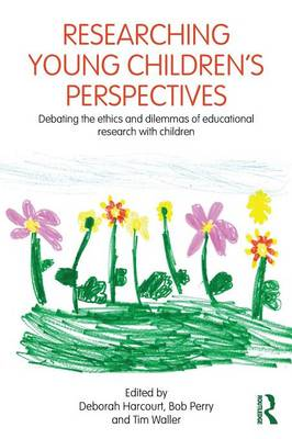 Researching Young Children's Perspectives: Debating the ethics and dilemmas of educational research with children (Paperback)