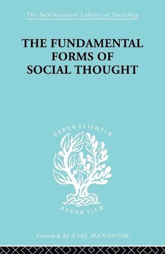 The Fundamental Forms of Social Thought: An Essay in Aid of Deeper Understanding of History of Ideas (Paperback)