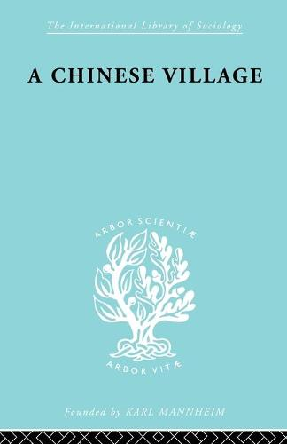 Chinese Village Ils 52 - International Library of Sociology (Paperback)