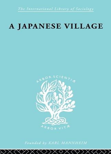 Japanese Village Ils 56 - International Library of Sociology (Paperback)