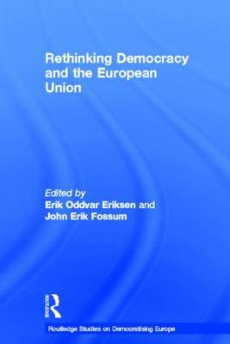 Rethinking Democracy and the European Union - Routledge Studies on Democratising Europe (Hardback)