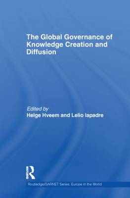 The Global Governance of Knowledge Creation and Diffusion - Routledge/GARNET series (Hardback)