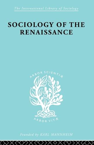 Sociology Renaissnc ILS 101 - International Library of Sociology 101 (Paperback)