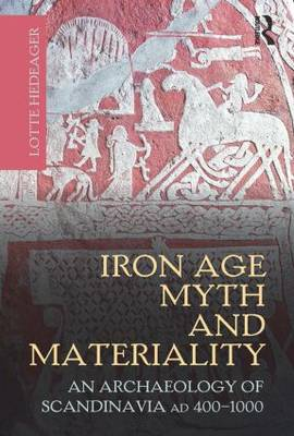 Iron Age Myth and Materiality: An Archaeology of Scandinavia AD 400-1000 (Hardback)