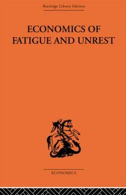 Economics of Fatigue and Unrest and the Efficiency of Labour in English and American Industry (Paperback)