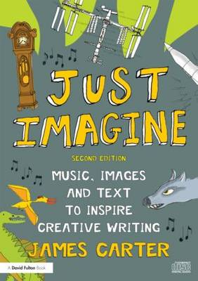Just Imagine: Music, images and text to inspire creative writing (Paperback)