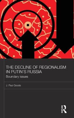 The Decline of Regionalism in Putin's Russia: Boundary Issues - BASEES/Routledge Series on Russian and East European Studies (Hardback)