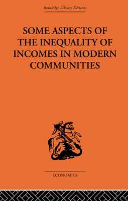 Some Aspects of the Inequality of Incomes in Modern Communities (Paperback)
