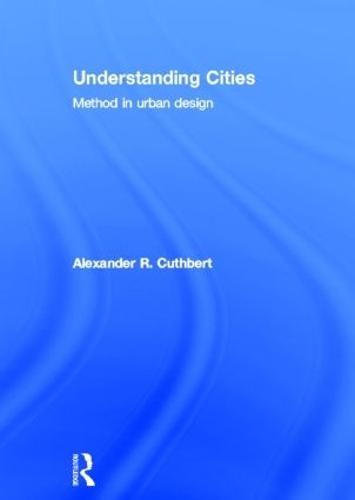 Understanding Cities: Method in Urban Design (Hardback)