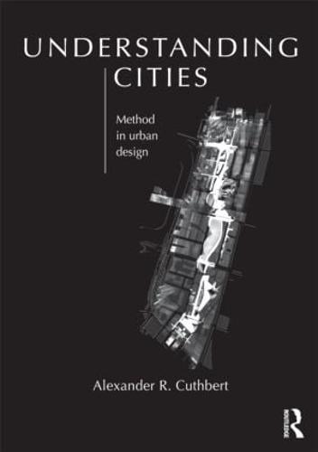 Understanding Cities: Method in Urban Design (Paperback)