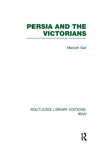 Persia and the Victorians - Routledge Library Editions: Iran (Hardback)