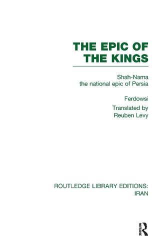 The Epic of the Kings: Shah-Nama the National Epic of Persia - Routledge Library Editions: Iran (Hardback)