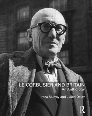 Le Corbusier and Britain: An Anthology (Paperback)