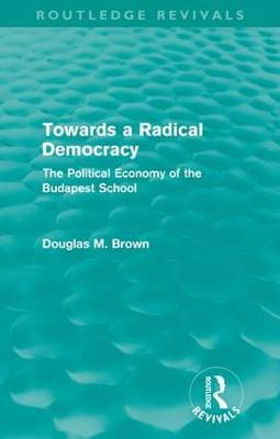 Towards a Radical Democracy: The Political Economy of the Budapest School (Paperback)