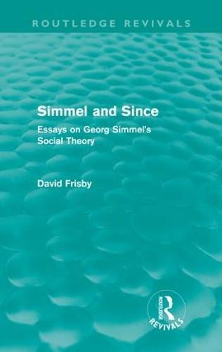 Simmel and Since: Essays on Georg Simmel's Social Theory (Hardback)