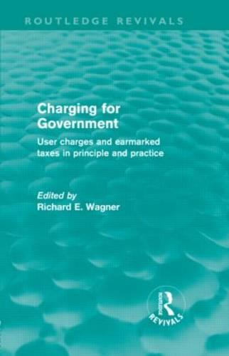 Charging for Government: User charges and earmarked taxes in principle and practice - Routledge Revivals (Hardback)