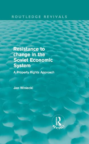 Resistance to Change in the Soviet Economic System: A property rights approach (Hardback)