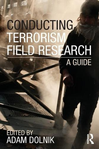 Conducting Terrorism Field Research: A Guide - Contemporary Terrorism Studies (Paperback)