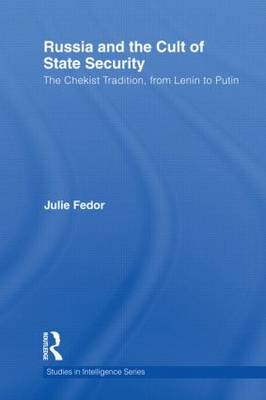Russia and the Cult of State Security: The Chekist Tradition, From Lenin to Putin (Hardback)