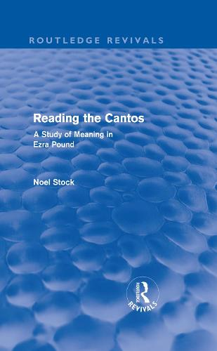 Reading the Cantos: A Study of Meaning in Ezra Pound (Hardback)