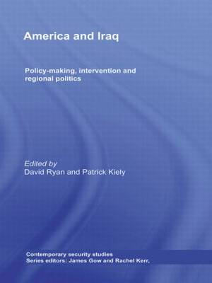 America and Iraq: Policy-making, Intervention and Regional Politics - Contemporary Security Studies (Paperback)