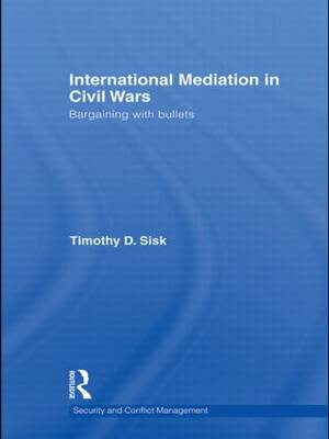 International Mediation in Civil Wars: Bargaining with Bullets (Paperback)
