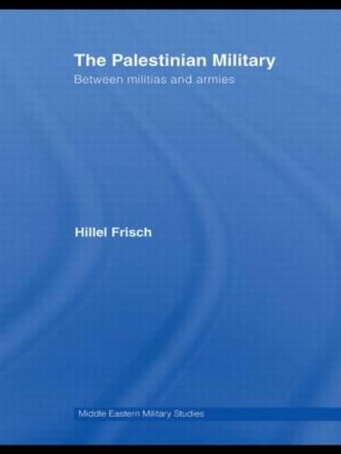 The Palestinian Military: Between Militias and Armies - Middle Eastern Military Studies (Paperback)